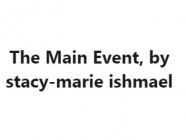 The Main Event, by stacy marie ishmael