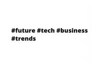 #future #tech #business #trends